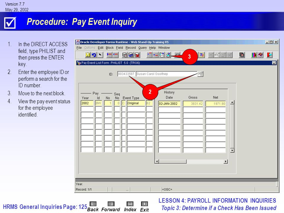 HRMS General InquiriesPage: 125 Version 7.7 May 29, 2002 BackForwardIndex Exit Procedure: Pay Event Inquiry 1.In the DIRECT ACCESS field, type PHILIST and then press the ENTER key.