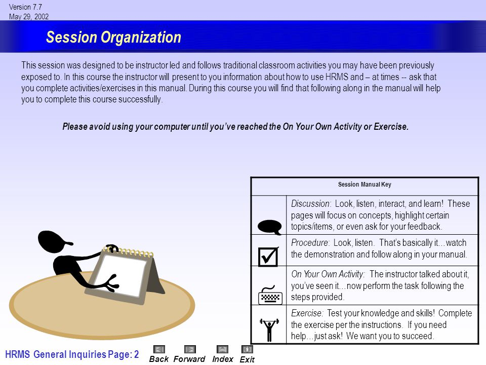 HRMS General InquiriesPage: 53 Version 7.7 May 29, 2002 BackForwardIndex Exit Procedure: Open Position Inquiry (cont.) 5.Execute a Query by clicking on the Execute Query toolbar button or press the F8 key.
