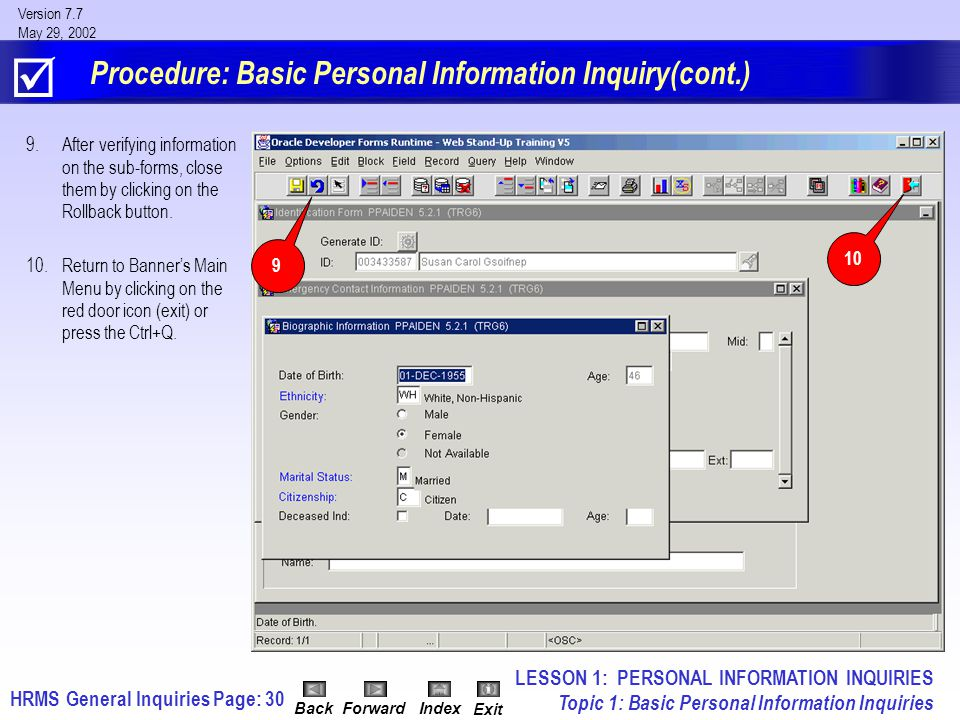 HRMS General InquiriesPage: 30 Version 7.7 May 29, 2002 BackForwardIndex Exit 9.After verifying information on the sub-forms, close them by clicking on the Rollback button.