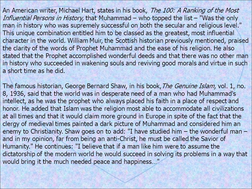 An American writer, Michael Hart, states in his book, The 100: A Ranking of the Most Influential Persons in History, that Muhammad – who topped the li