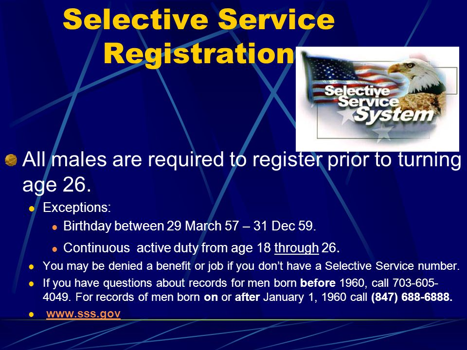 Selective Service Registration All males are required to register prior to turning age 26.