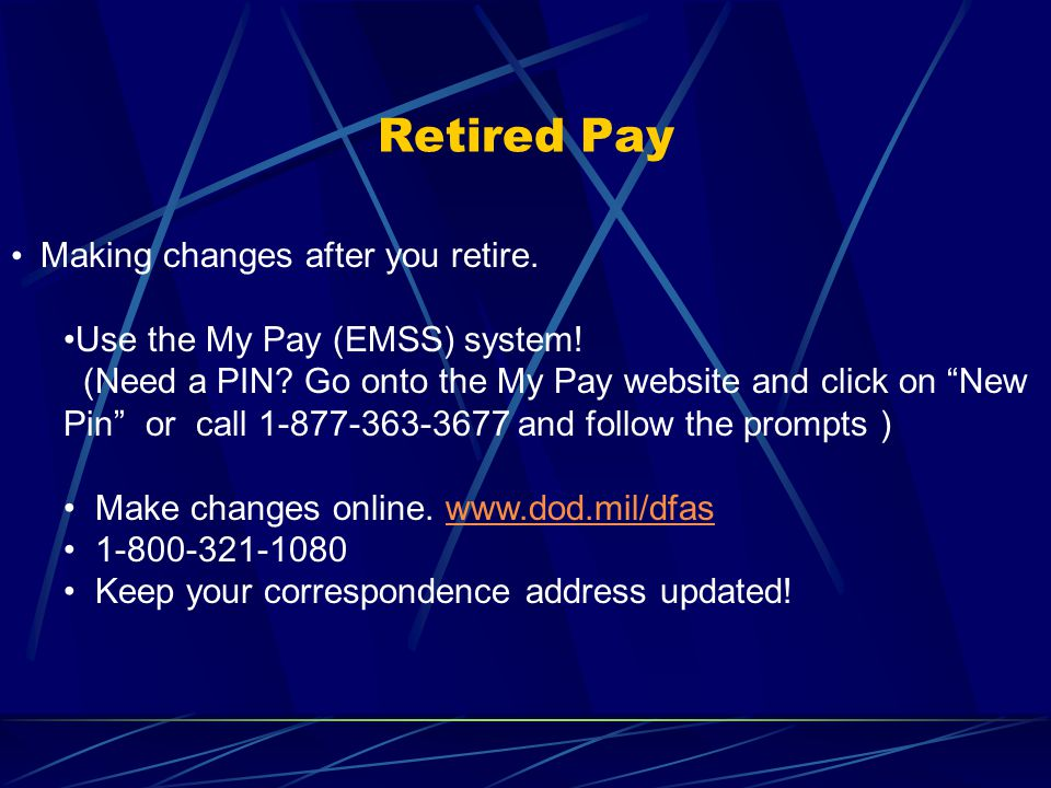 Retired Pay Making changes after you retire. Use the My Pay (EMSS) system.