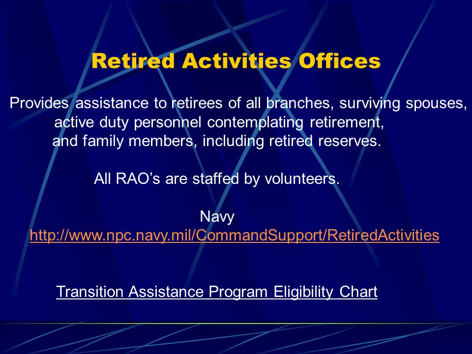 Retired Activities Offices Provides assistance to retirees of all branches, surviving spouses, active duty personnel contemplating retirement, and family members, including retired reserves.