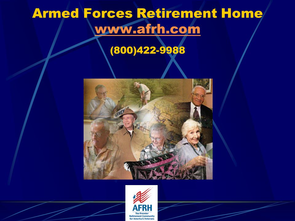 Armed Forces Retirement Home www.afrh.com (800)422-9988 www.afrh.com