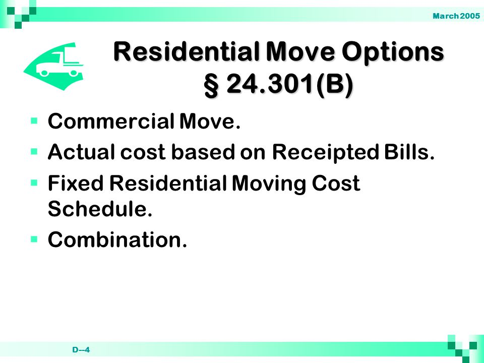 March 2005 D--4 Residential Move Options § 24.301(B)  Commercial Move.