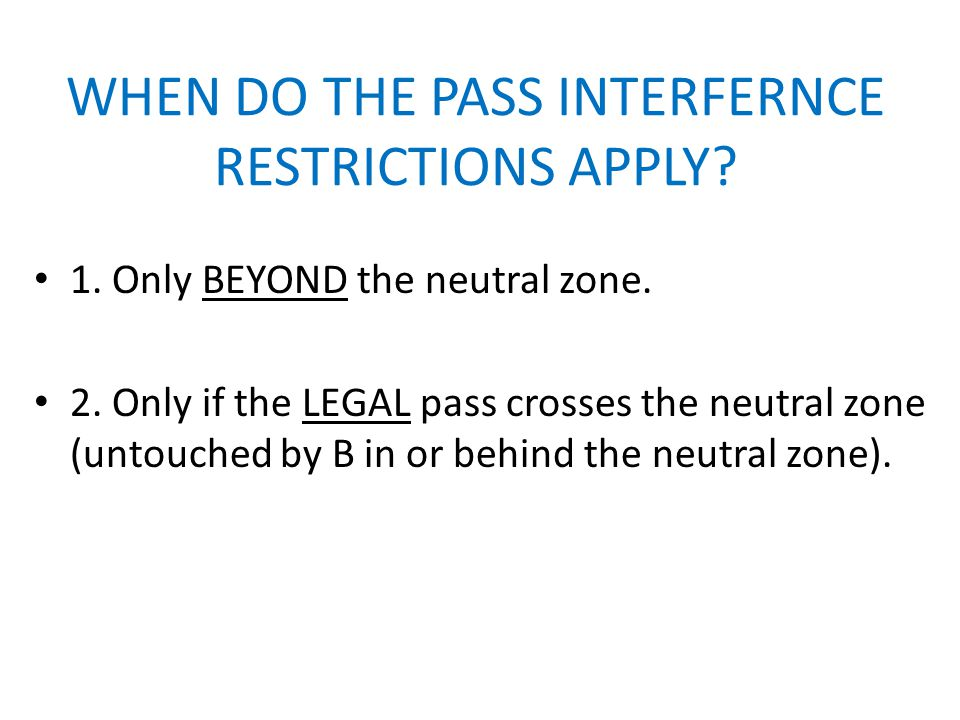 WHEN DO THE PASS INTERFERNCE RESTRICTIONS APPLY. 1.