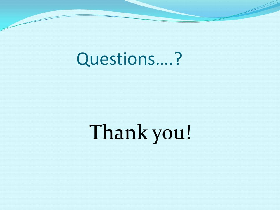 Questions…. Thank you!