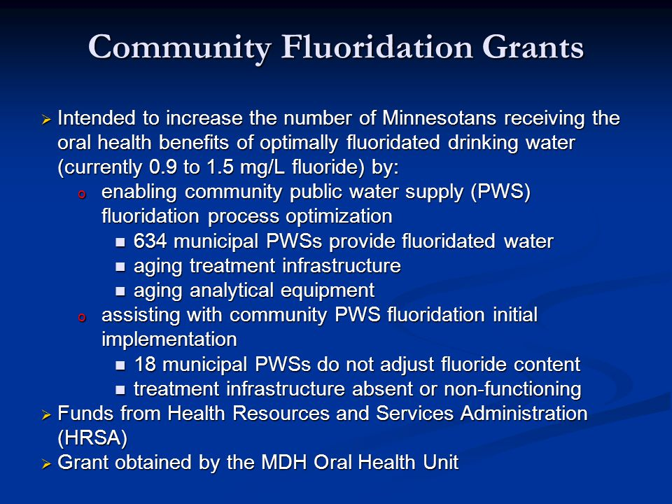 Community Fluoridation Grants  Intended to increase the number of Minnesotans receiving the oral health benefits of optimally fluoridated drinking wa