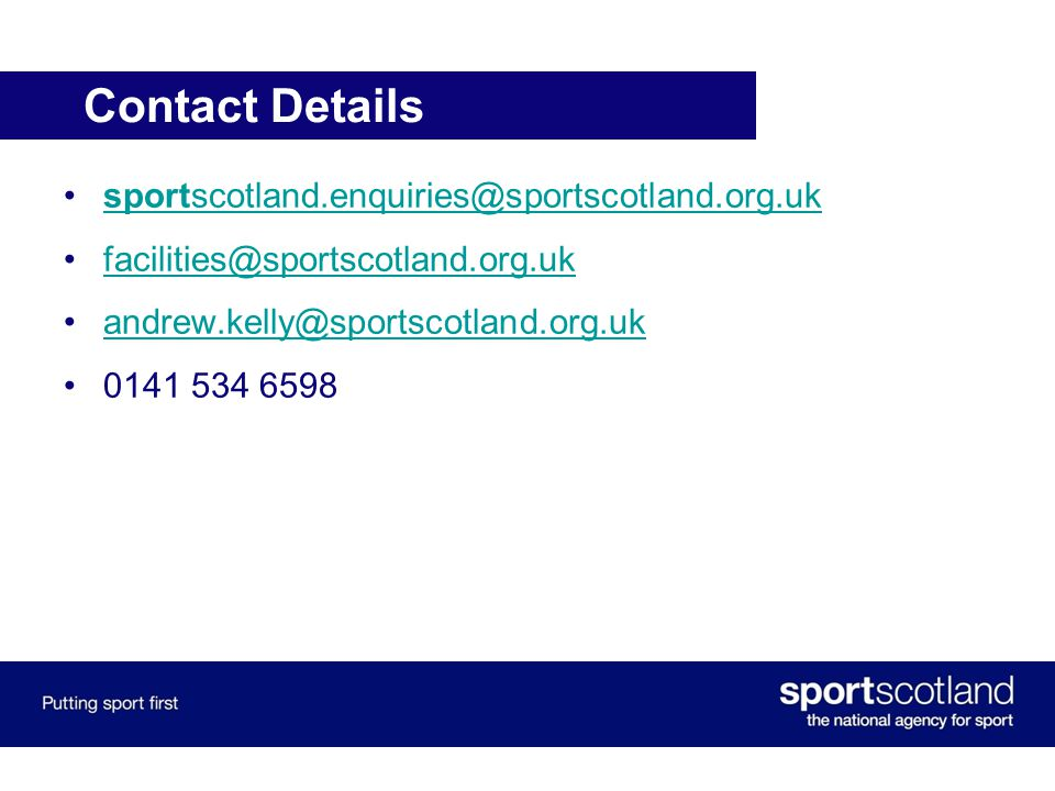 Contact Details sportscotland.enquiries@sportscotland.org.uksportscotland.enquiries@sportscotland.org.uk facilities@sportscotland.org.uk andrew.kelly@sportscotland.org.uk 0141 534 6598