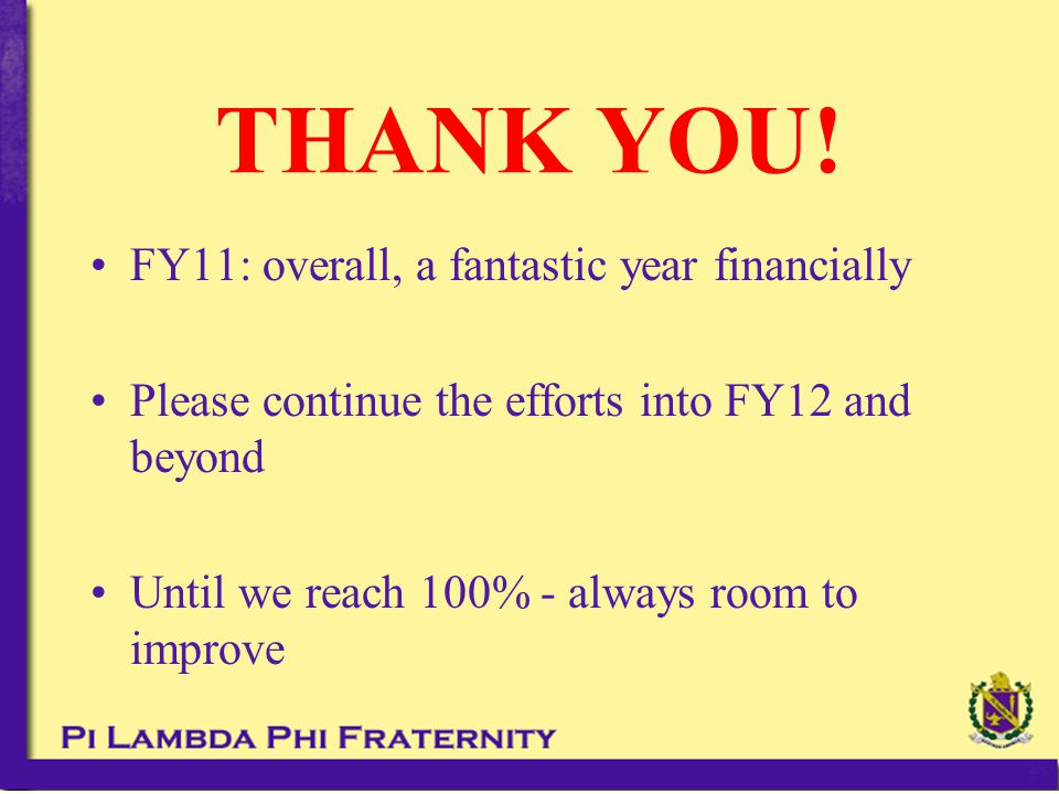 THANK YOU! FY11: overall, a fantastic year financially Please continue the efforts into FY12 and beyond Until we reach 100% - always room to improve