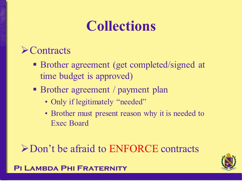 " Contracts  Brother agreement (get completed/signed at time budget is approved)  Brother agreement / payment plan Only if legitimately ""needed"" Bro"