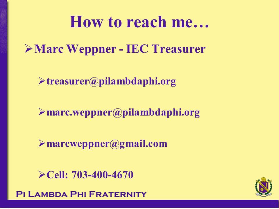 How to reach me…  Marc Weppner - IEC Treasurer  treasurer@pilambdaphi.org  marc.weppner@pilambdaphi.org  marcweppner@gmail.com  Cell: 703-400-4670