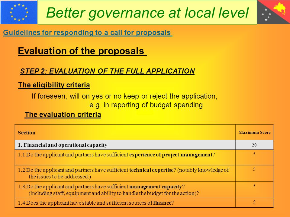 Better governance at local level Guidelines for responding to a call for proposals Evaluation of the proposals STEP 2: EVALUATION OF THE FULL APPLICATION The eligibility criteria If foreseen, will on yes or no keep or reject the application, e.g.