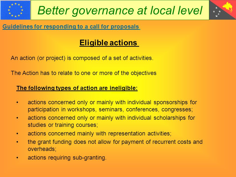 Better governance at local level Guidelines for responding to a call for proposals Eligibility of costs The budget is- a cost estimate and - a ceiling for eligible costs .