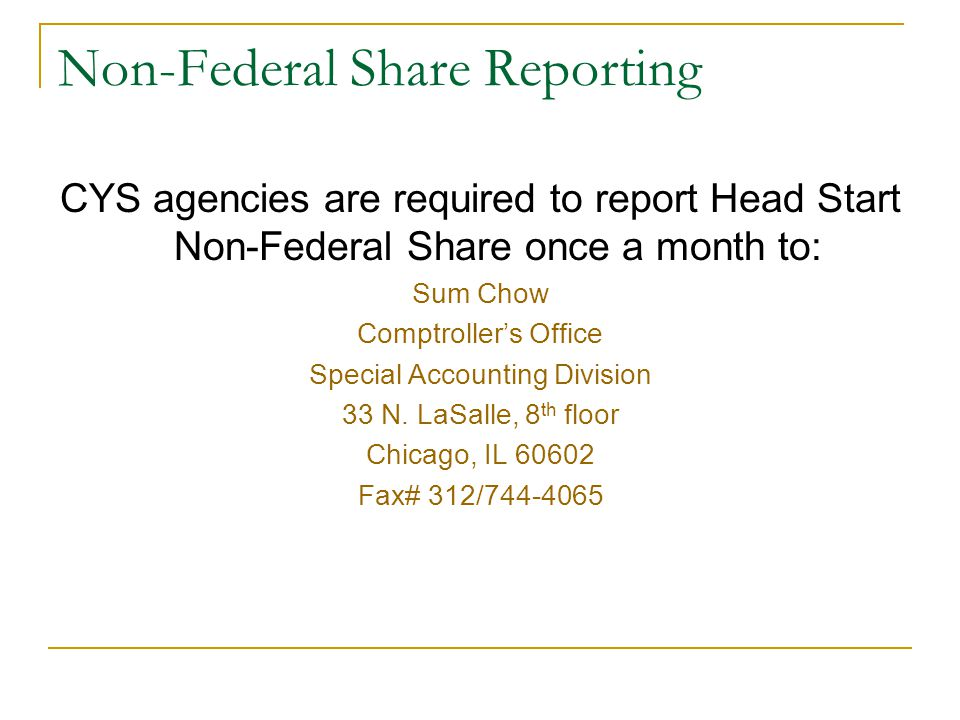 Non-Federal Share Reporting CYS agencies are required to report Head Start Non-Federal Share once a month to: Sum Chow Comptroller's Office Special Accounting Division 33 N.