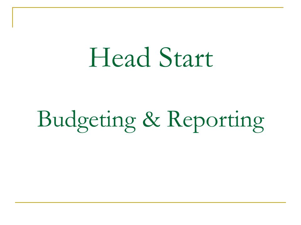 Head Start Budgeting – Basic Requirements Program Costs and Administrative Costs are budgeted separately CYS Head Start agencies are required to contribute Non-Federal Share (1/3 of Head Start cost) CYS Head Start agencies are allowed to have administrative cost at 10% of total costs (HS cost + Non-Federal Share)