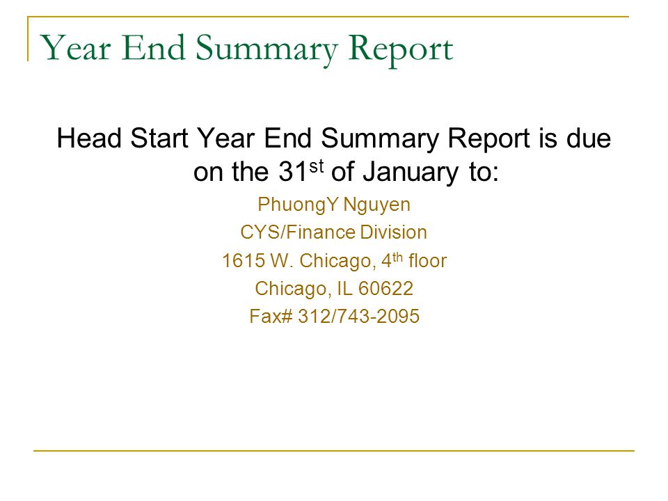 Year End Summary Report Head Start Year End Summary Report is due on the 31 st of January to: PhuongY Nguyen CYS/Finance Division 1615 W.