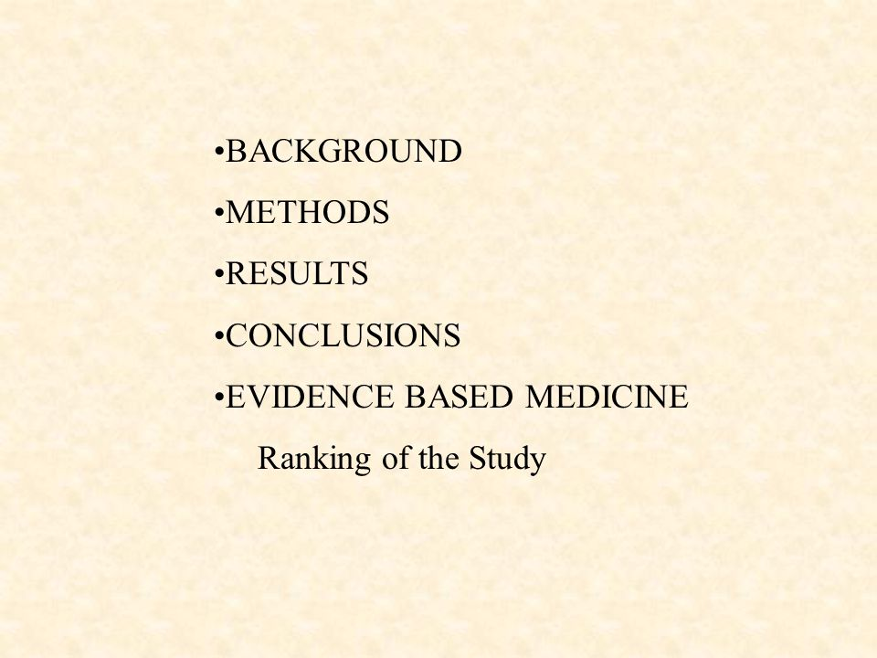 BACKGROUND METHODS RESULTS CONCLUSIONS EVIDENCE BASED MEDICINE Ranking of the Study