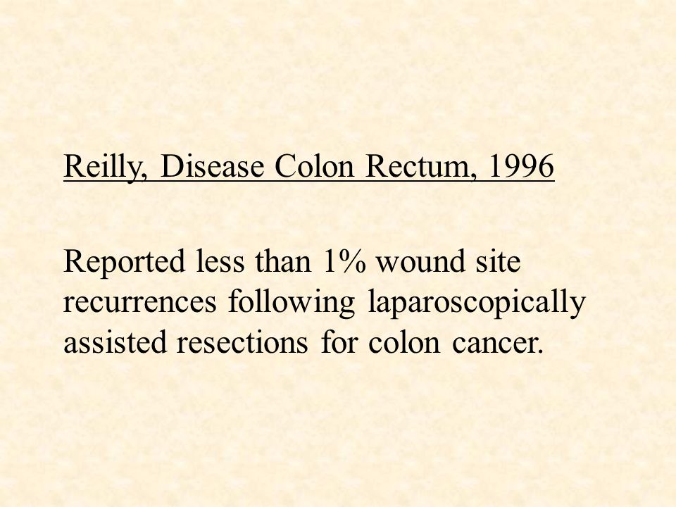 FOLLOW – UP: TUMOR RECURRENCE Physical exam including inspection of wound sites CEA every 3 months for first year, then every 6 months for 5 years CxR every 6 months for 2 years, then every year Colonoscopy, or proctosigmoidoscopy and barium enema every 3 years Recurrence had to be confirmed with imaging or endoscopy