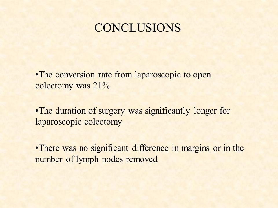 CONCLUSIONS The conversion rate from laparoscopic to open colectomy was 21% The duration of surgery was significantly longer for laparoscopic colectomy There was no significant difference in margins or in the number of lymph nodes removed