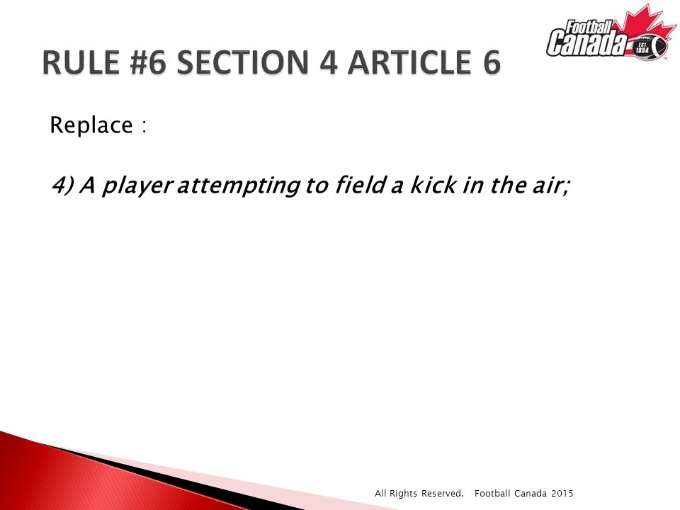 Replace : 4) A player attempting to field a kick in the air; All Rights Reserved.