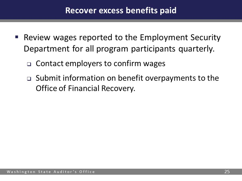 Washington State Auditor's Office 25  Review wages reported to the Employment Security Department for all program participants quarterly.