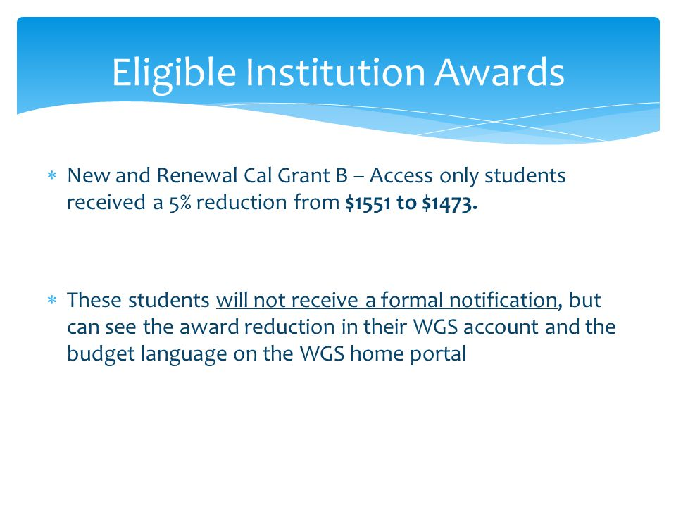  New and Renewal Cal Grant B – Access only students received a 5% reduction from $1551 to $1473.