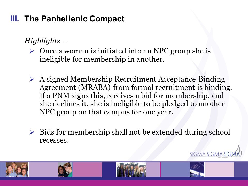 III.The Panhellenic Compact Highlights …  Once a woman is initiated into an NPC group she is ineligible for membership in another.