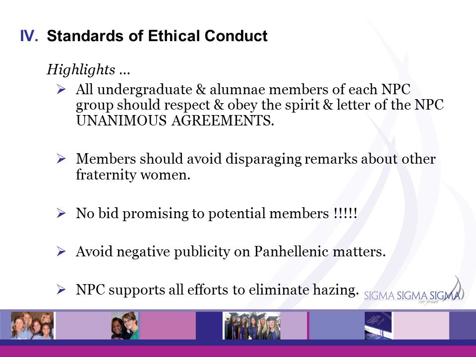 IV.Standards of Ethical Conduct Highlights …  All undergraduate & alumnae members of each NPC group should respect & obey the spirit & letter of the NPC UNANIMOUS AGREEMENTS.
