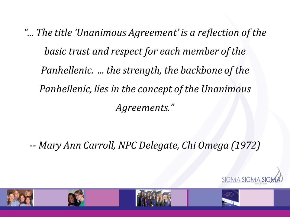 """""""... The title 'Unanimous Agreement' is a reflection of the basic trust and respect for each member of the Panhellenic.... the strength, the backbone"""