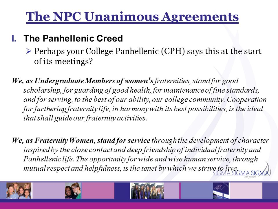The NPC Unanimous Agreements I.The Panhellenic Creed  Perhaps your College Panhellenic (CPH) says this at the start of its meetings.