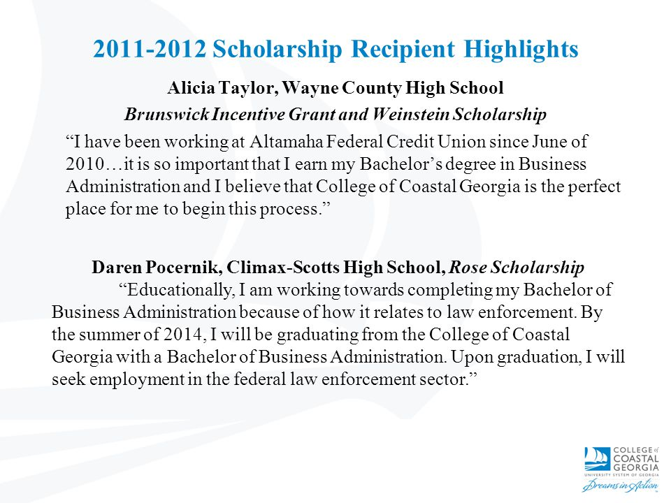 "2011-2012 Scholarship Recipient Highlights Alicia Taylor, Wayne County High School Brunswick Incentive Grant and Weinstein Scholarship ""I have been wo"