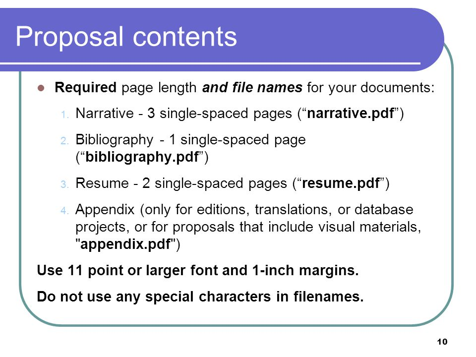"10 Proposal contents Required page length and file names for your documents: 1. Narrative - 3 single-spaced pages (""narrative.pdf"") 2. Bibliography -"