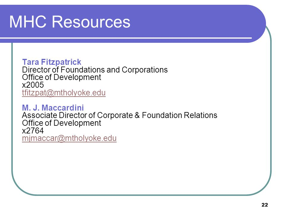 22 MHC Resources Tara Fitzpatrick Director of Foundations and Corporations Office of Development x2005 tfitzpat@mtholyoke.edu M. J. Maccardini Associa