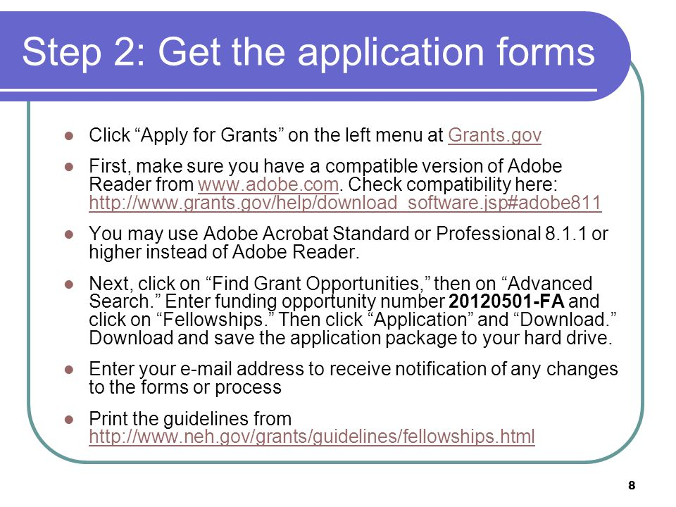 8 Step 2: Get the application forms Click Apply for Grants on the left menu at Grants.govGrants.gov First, make sure you have a compatible version of Adobe Reader from www.adobe.com.
