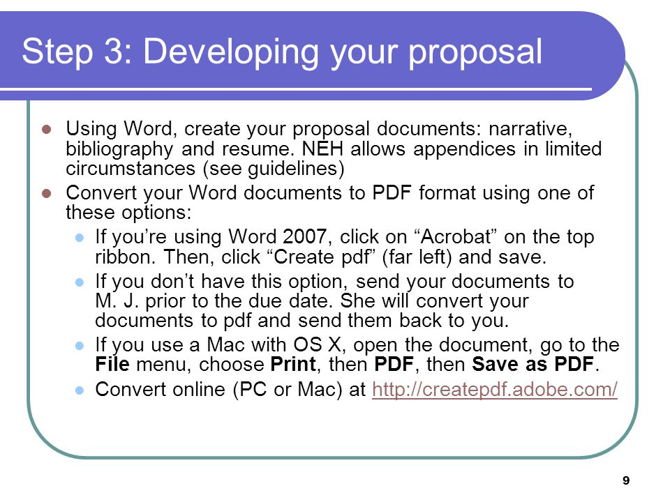 9 Step 3: Developing your proposal Using Word, create your proposal documents: narrative, bibliography and resume.