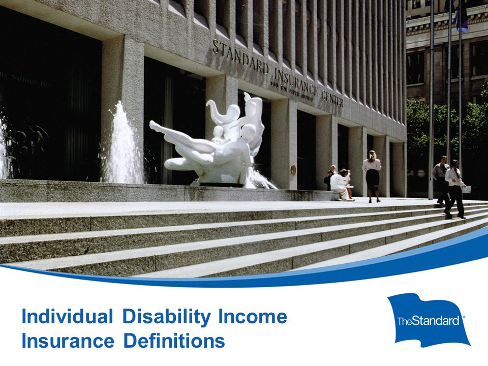 © 2010 Standard Insurance Company 17232PPT (Rev 6/14) SI/SNY Individual Disability Income Insurance Definitions