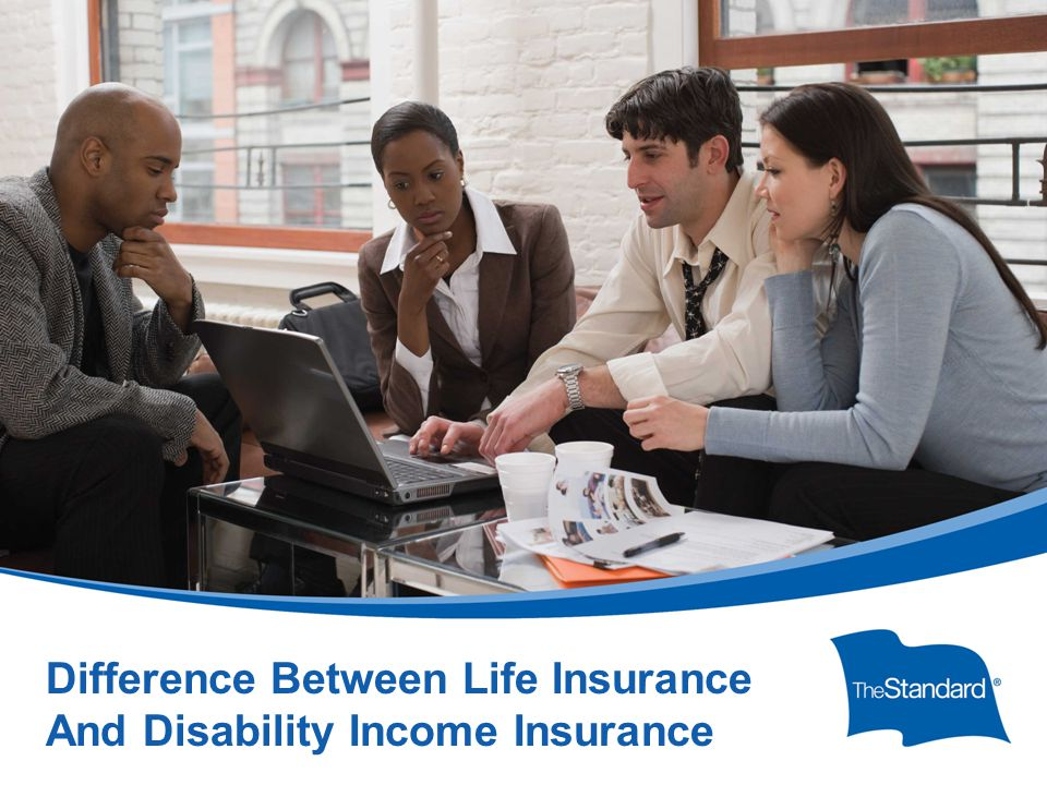 © 2010 Standard Insurance Company 17232PPT (Rev 6/14) SI/SNY A key difference between the purpose of life insurance and individual disability income insurance is that life insurance covers only one event.