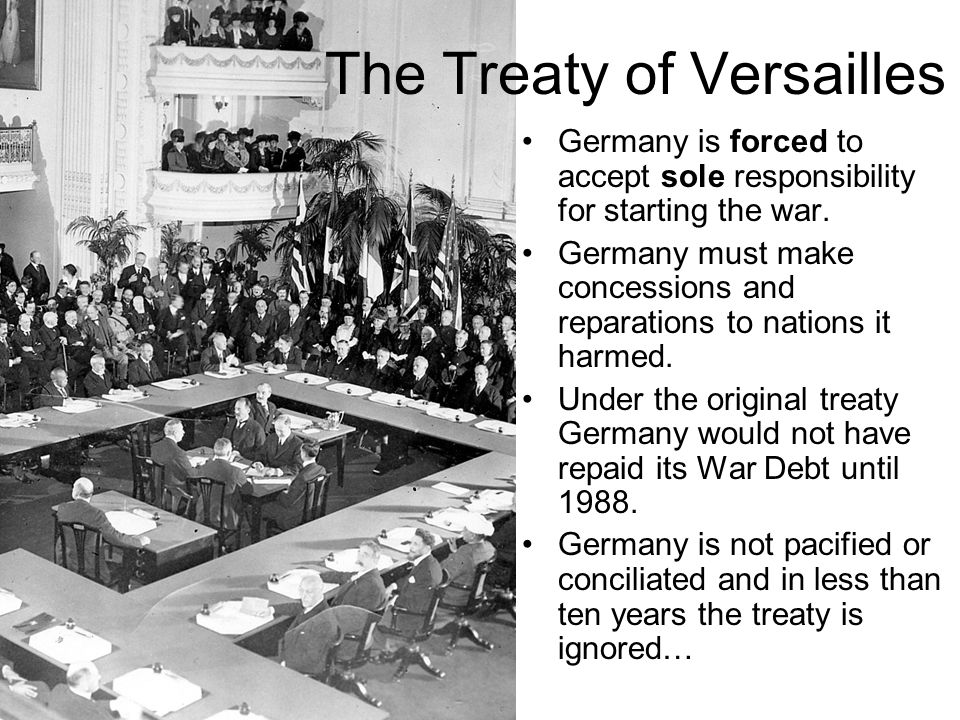 The Treaty of Versailles Germany is forced to accept sole responsibility for starting the war.