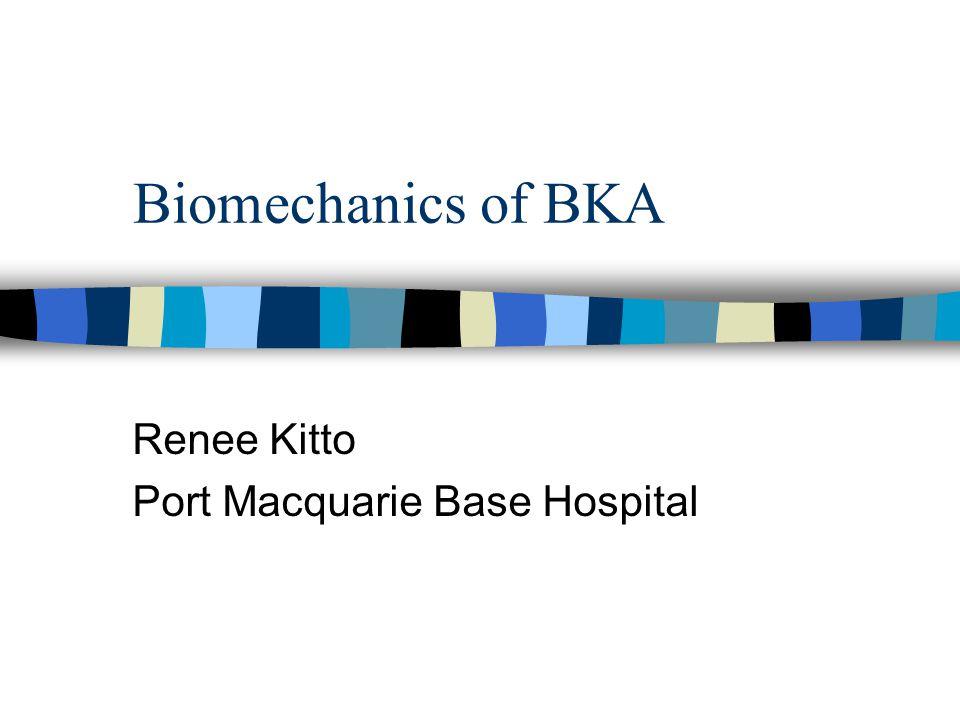 Biomechanics of BKA Renee Kitto Port Macquarie Base Hospital