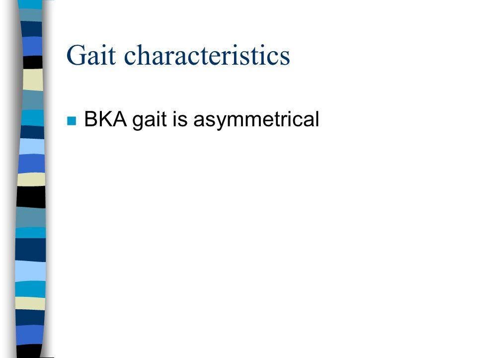 Gait characteristics n BKA gait is asymmetrical