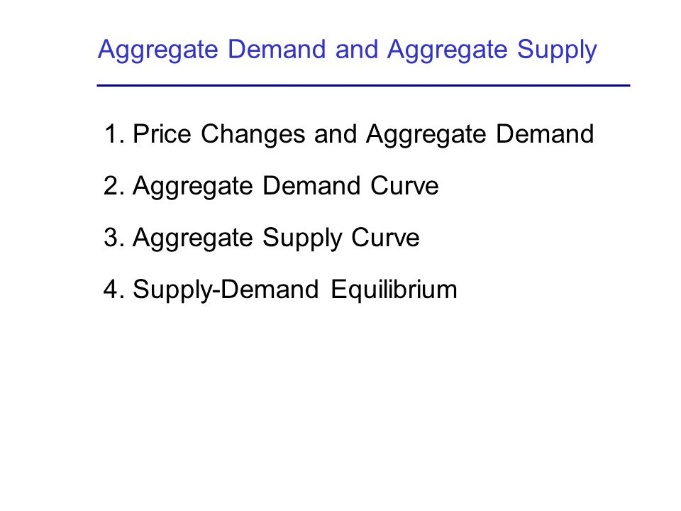 Aggregate Demand and Aggregate Supply 1.Price Changes and Aggregate Demand 2.