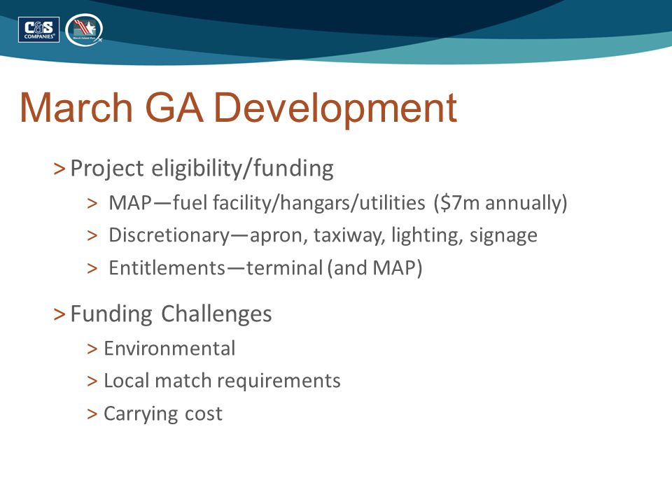 March GA Development >Project eligibility/funding > MAP—fuel facility/hangars/utilities ($7m annually) > Discretionary—apron, taxiway, lighting, signa