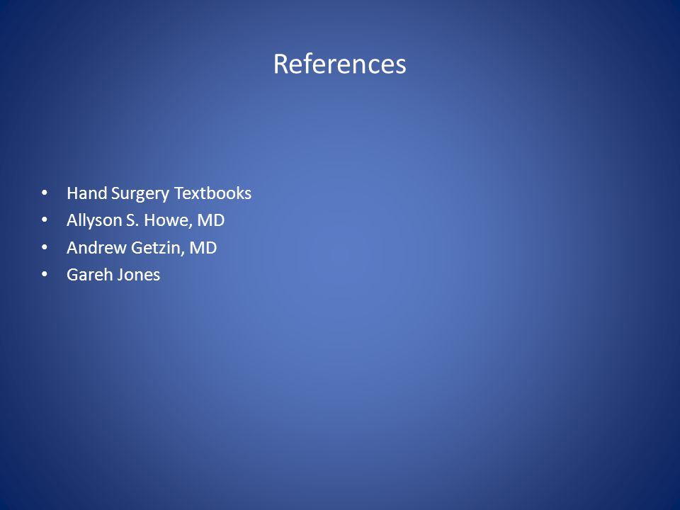 References Hand Surgery Textbooks Allyson S. Howe, MD Andrew Getzin, MD Gareh Jones
