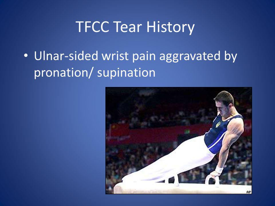 TFCC Tear History Ulnar-sided wrist pain aggravated by pronation/ supination