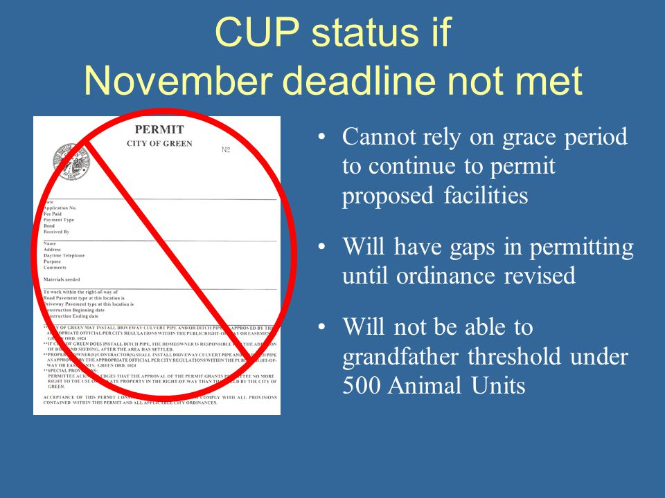 CUP status if November deadline not met Cannot rely on grace period to continue to permit proposed facilities Will have gaps in permitting until ordin