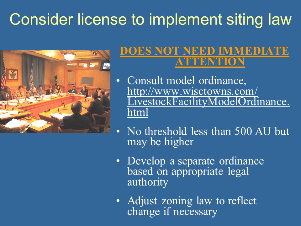 Consider license to implement siting law DOES NOT NEED IMMEDIATE ATTENTION Consult model ordinance, http://www.wisctowns.com/ LivestockFacilityModelOr
