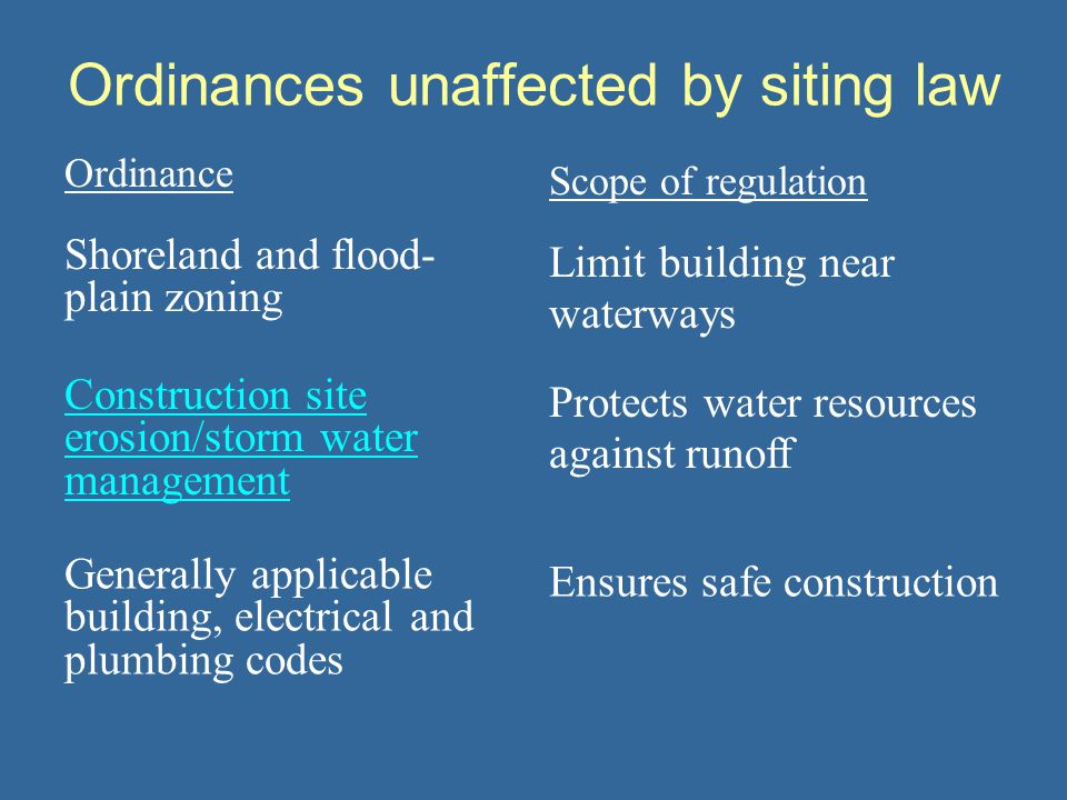Ordinances unaffected by siting law Ordinance Scope of regulation Shoreland and flood- plain zoning Limit building near waterways Construction site er