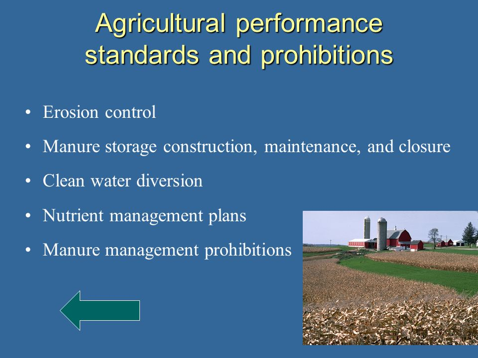Agricultural performance standards and prohibitions Erosion control Manure storage construction, maintenance, and closure Clean water diversion Nutrient management plans Manure management prohibitions