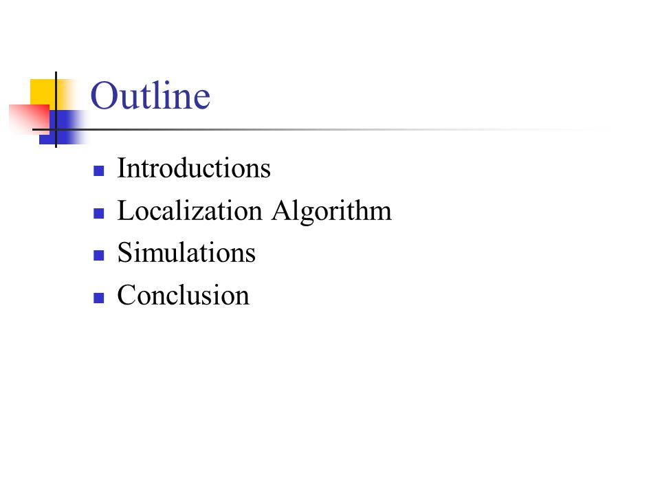 Outline Introductions Localization Algorithm Simulations Conclusion